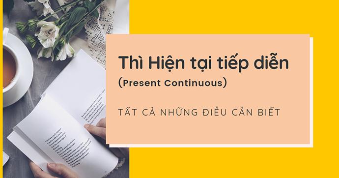Thì hiện tại tiếp diễn (Present Continuous) – Công thức, cách dùng, dấu hiệu nhận biết