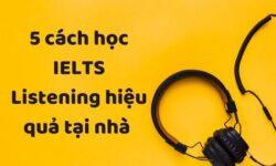 5 cách học IELTS Listening hiệu quả tại nhà