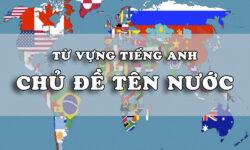 Top từ vựng tên các nước bằng tiếng Anh