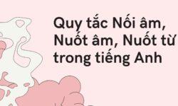 Quy tắc Nối âm, Nuốt âm và Nuốt từ trong tiếng Anh bạn cần phải biết