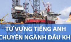 Từ vựng tiếng Anh chuyên ngành dầu khí