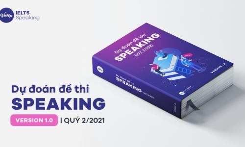 Bộ Forecast IELTS Speaking quý 2/2021 – version 1.0